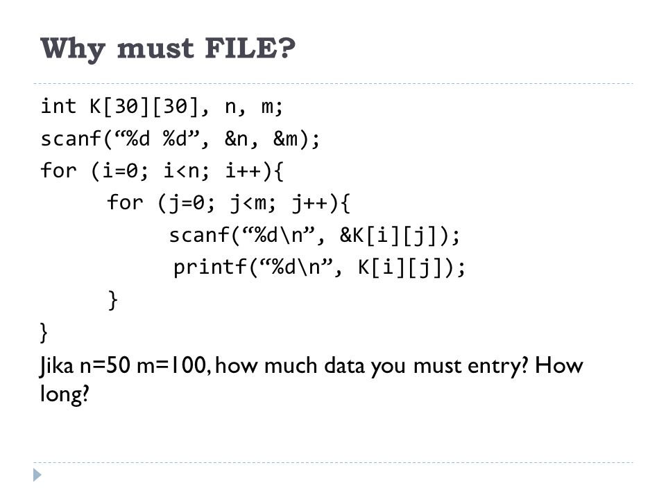Why must FILE int K[30][30], n, m; scanf( %d %d , &n, &m); for (i=0; i<n; i++){ for (j=0; j<m; j++){